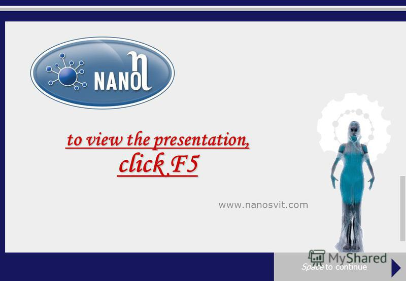 www.nanosvit.com презентація можливостей to view the presentation, click F5 Space to continue