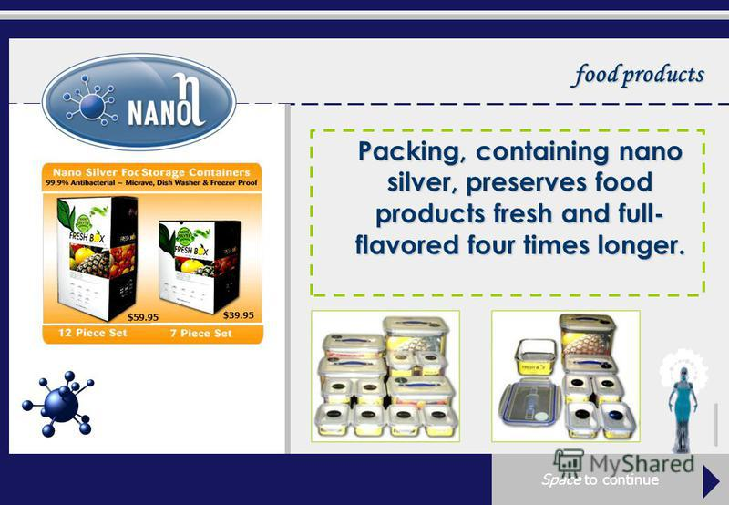 food products Packing, containing nano silver, preserves food products fresh and full- flavored four times longer. $59.95 $39.95 Space to continue