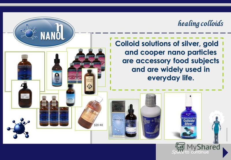 healing colloids Colloid solutions of silver, gold and cooper nano particles are accessory food subjects and are widely used in everyday life. $20-40 Space to continue