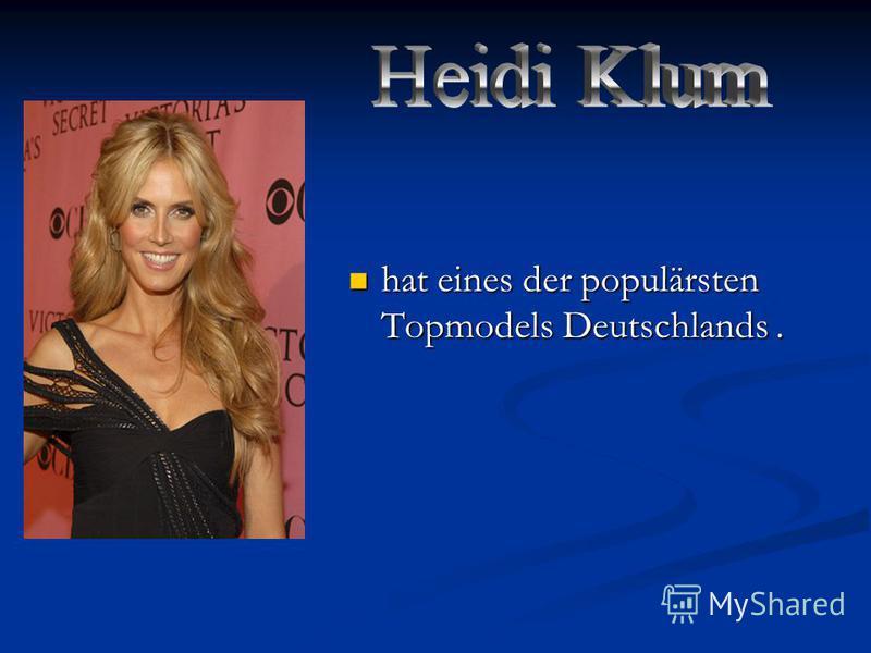hat eines der populärsten Topmodels Deutschlands. hat eines der populärsten Topmodels Deutschlands.