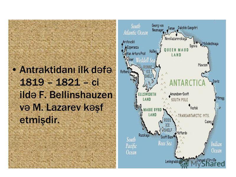 Antraktidanı ilk d ə f ə 1819 – 1821 – ci ild ə F. Bellinshauzen v ə M. Lazarev k ə şf etmişdir.