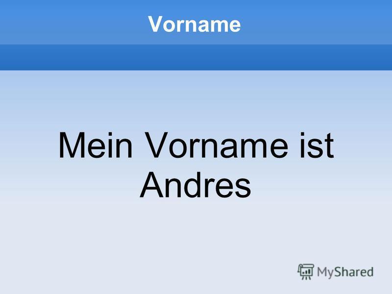 Vorname Mein Vorname ist Andres
