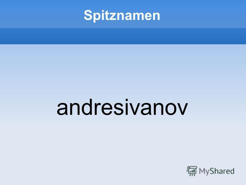 Spitznamen andresivanov