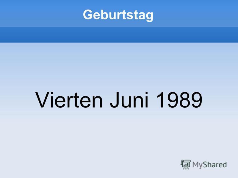 Geburtstag Vierten Juni 1989
