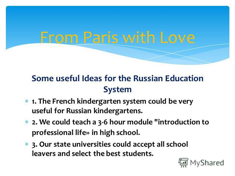 Some useful Ideas for the Russian Education System 1. The French kindergarten system could be very useful for Russian kindergartens. 2. We could teach a 3-6 hour module