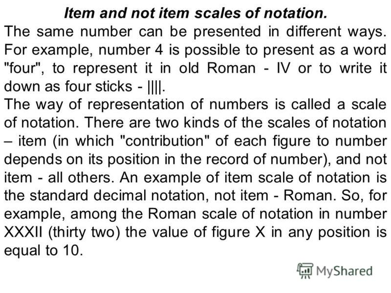 Item and not item scales of notation. The same number can be presented in different ways. For example, number 4 is possible to present as a word