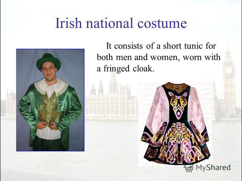 Irish national costume It consists of a short tunic for both men and women, worn with a fringed cloak.
