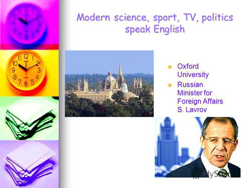 Modern science, sport, TV, politics speak English Oxford University Russian Minister for Foreign Affairs S. Lavrov