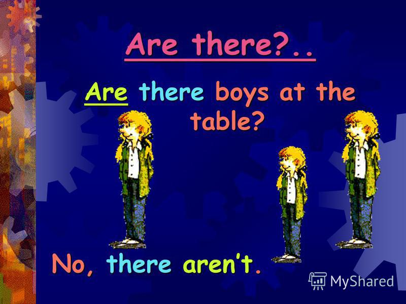 Are there?.. Are there boys at the table? No, there arent.
