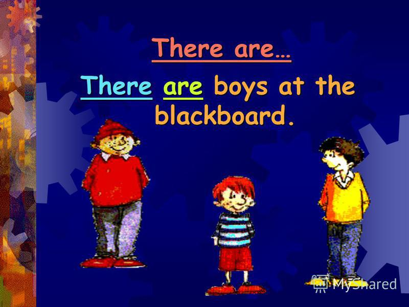 There are… There are boys at the blackboard.