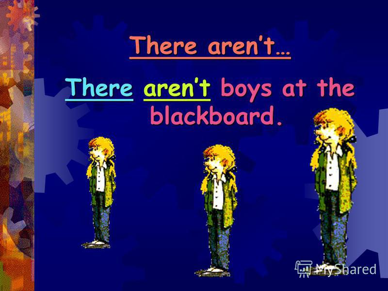 There arent… There arent boys at the blackboard.