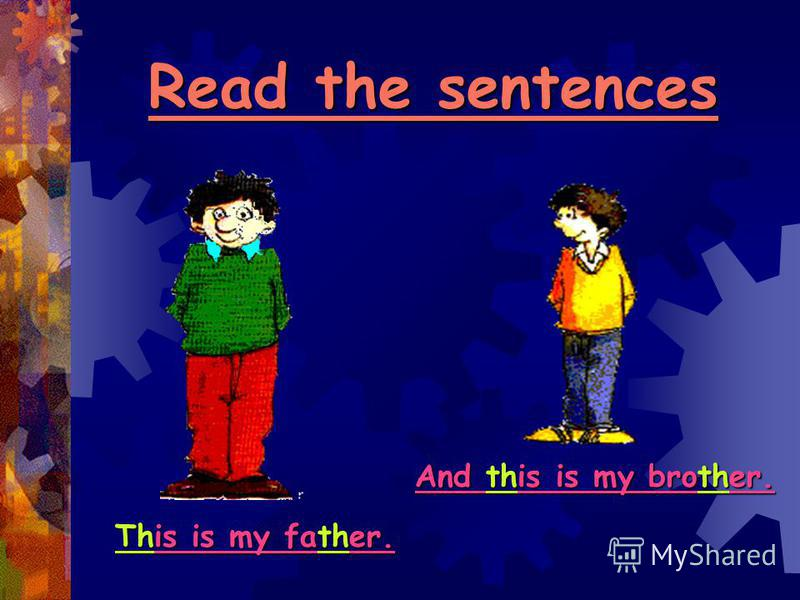 Read the sentences This is my father. And this is my brother.