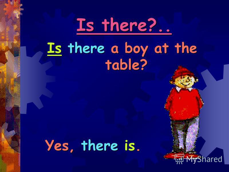 Is there?.. Is there a boy at the table? Yes, there is. Yes, there is.