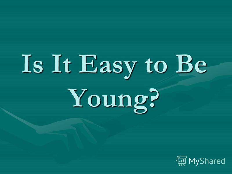 Is It Easy to Be Young?