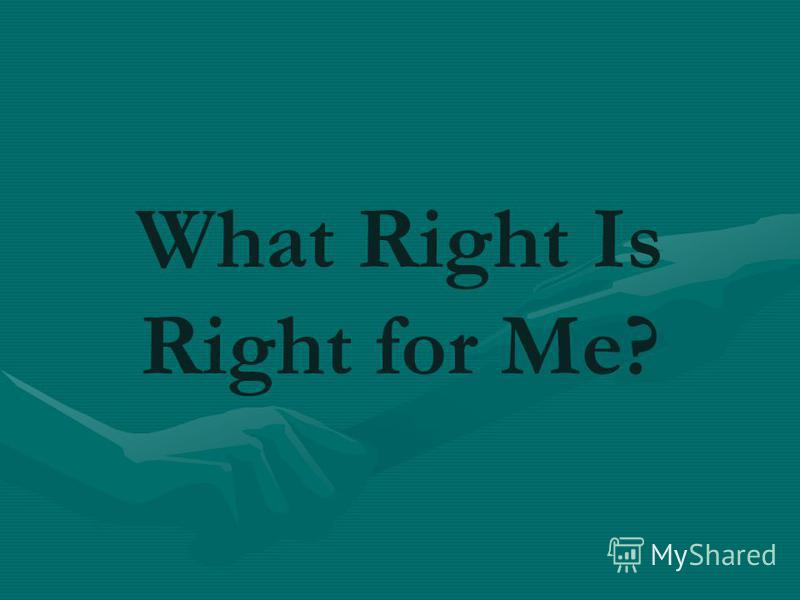 What Right Is Right for Me?