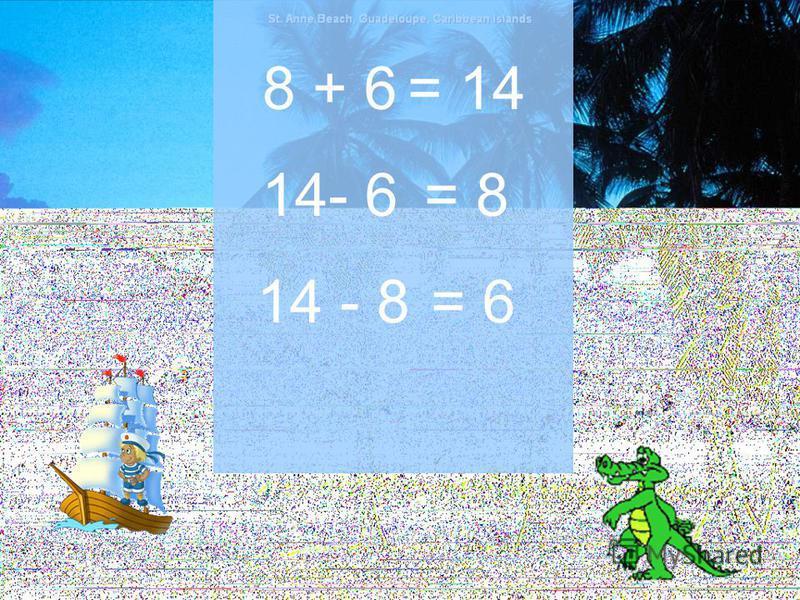 8 + 6= 14 14 - 8= 6 14- 6= 8