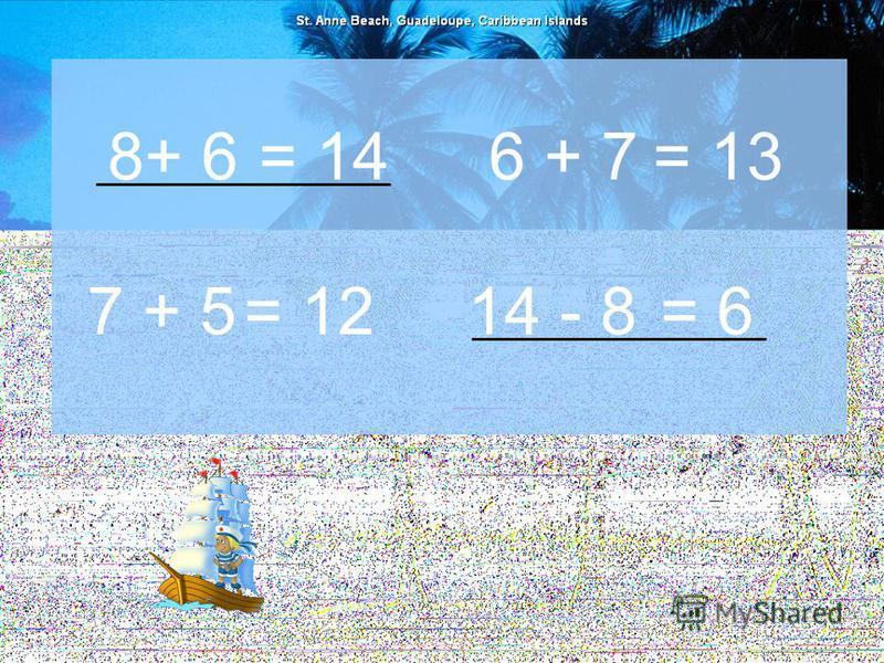 8+ 6= 14 14 - 8= 67 + 5= 12 6 + 7= 13