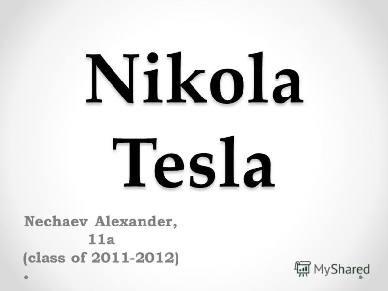 Nikola Tesla Nechaev Alexander, 11a (class of 2011-2012)