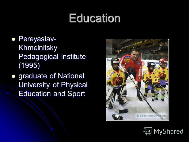 Education Pereyaslav- Khmelnitsky Pedagogical Institute (1995) Pereyaslav- Khmelnitsky Pedagogical Institute (1995) graduate of National University of Physical Education and Sport graduate of National University of Physical Education and Sport