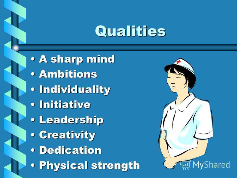 Qualities A sharp mindA sharp mind AmbitionsAmbitions IndividualityIndividuality InitiativeInitiative LeadershipLeadership CreativityCreativity DedicationDedication Physical strengthPhysical strength