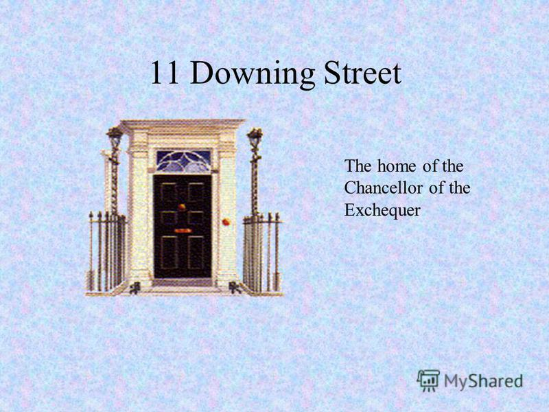 11 Downing Street The home of the Chancellor of the Exchequer
