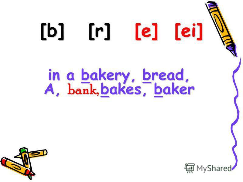 [b] [r] [e] [ei] in a bakery, bread, A, bank, bakes, baker