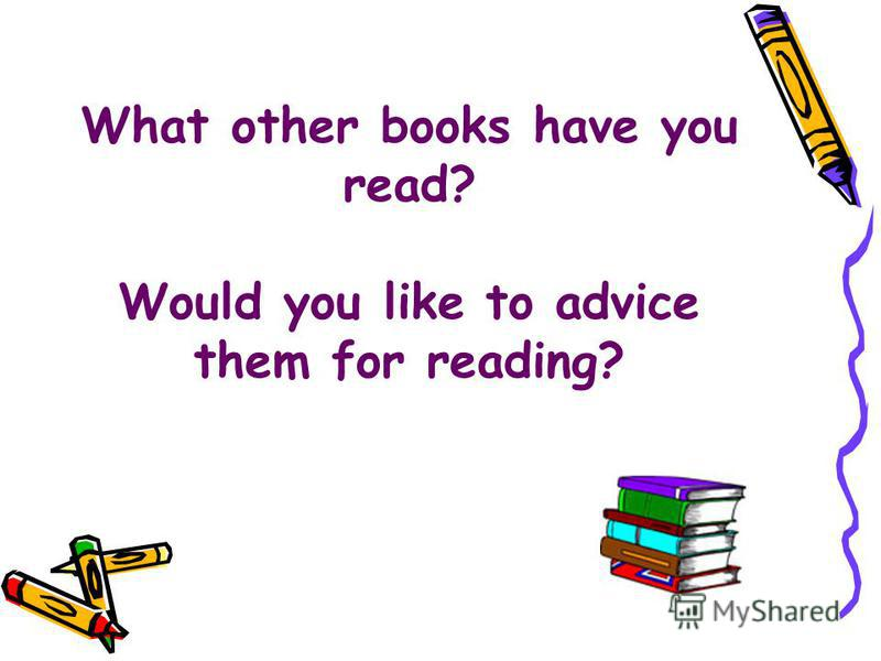 What other books have you read? Would you like to advice them for reading?