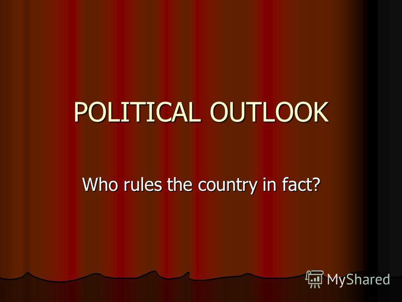 POLITICAL OUTLOOK Who rules the country in fact?