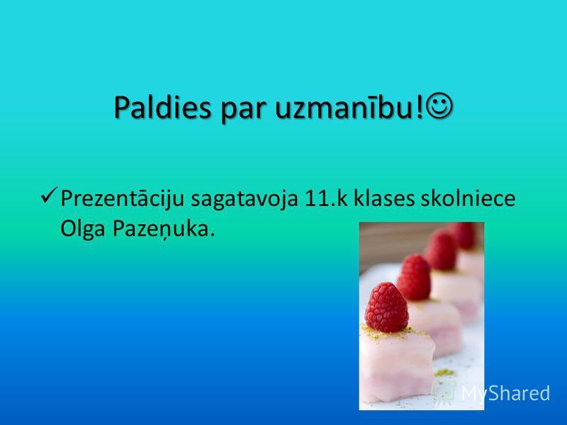 Paldies par uzmanību! Paldies par uzmanību! Prezentāciju sagatavoja 11.k klases skolniece Olga Pazeņuka.