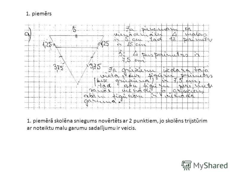 1. piemērs 1. piemērā skolēna sniegums novērtēts ar 2 punktiem, jo skolēns trijstūrim ar noteiktu malu garumu sadalījumu ir veicis.