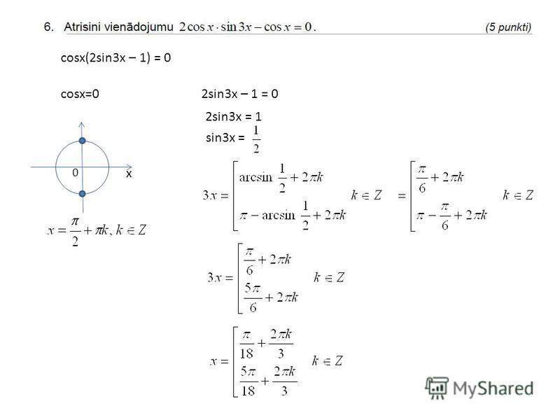cosx(2sin3x – 1) = 0 cosx=02sin3x – 1 = 0 x 0 2sin3x = 1 sin3x =
