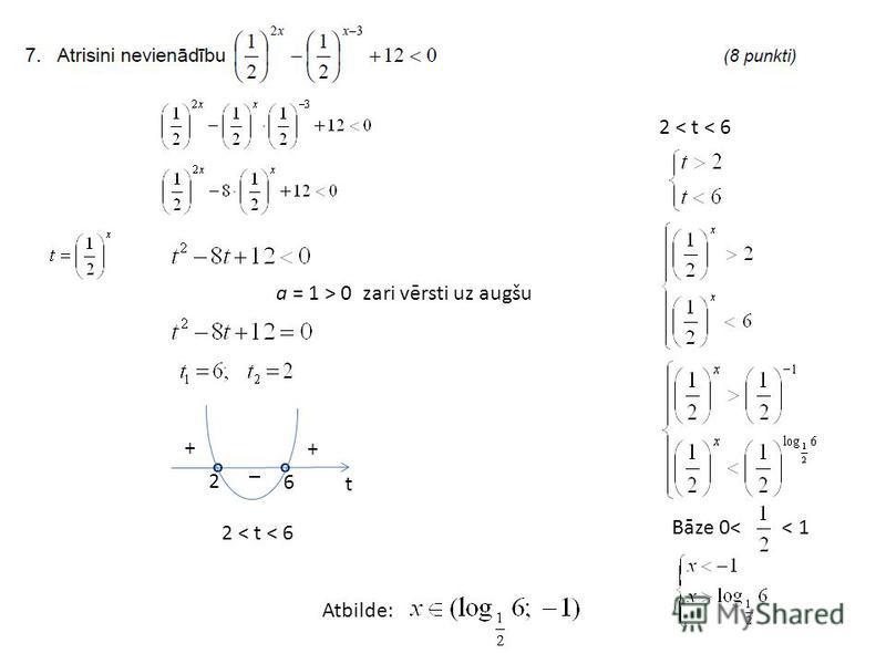 a = 1 > 0 zari vērsti uz augšu t 2 6 _ + + 2 < t < 6 Bāze 0< < 1 Atbilde: