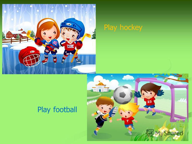 Play hockey Play football