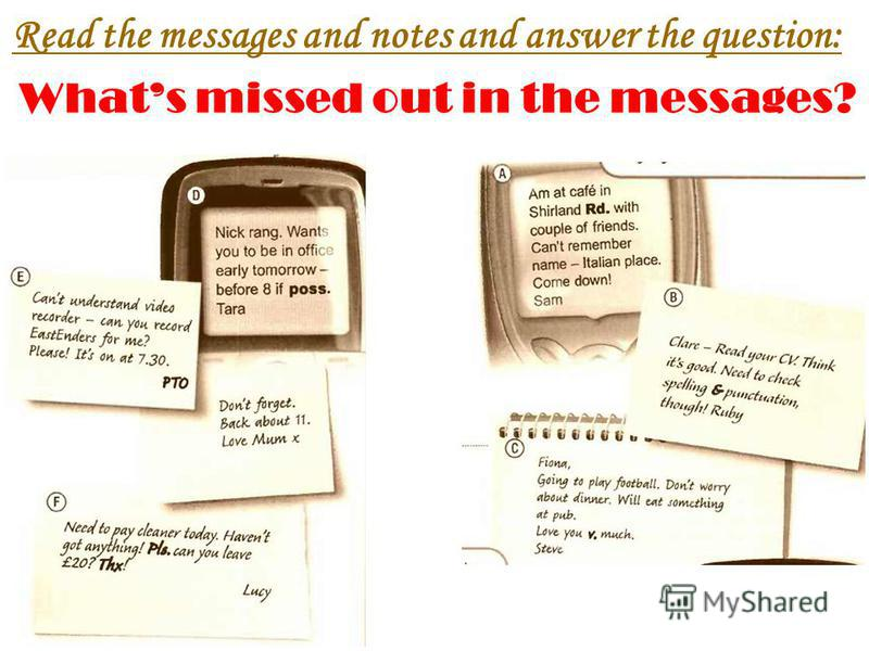Read the messages and notes and answer the question: Whats missed out in the messages?