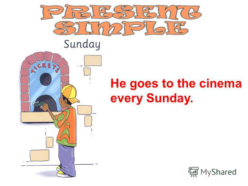 He goes to the cinema every Sunday.