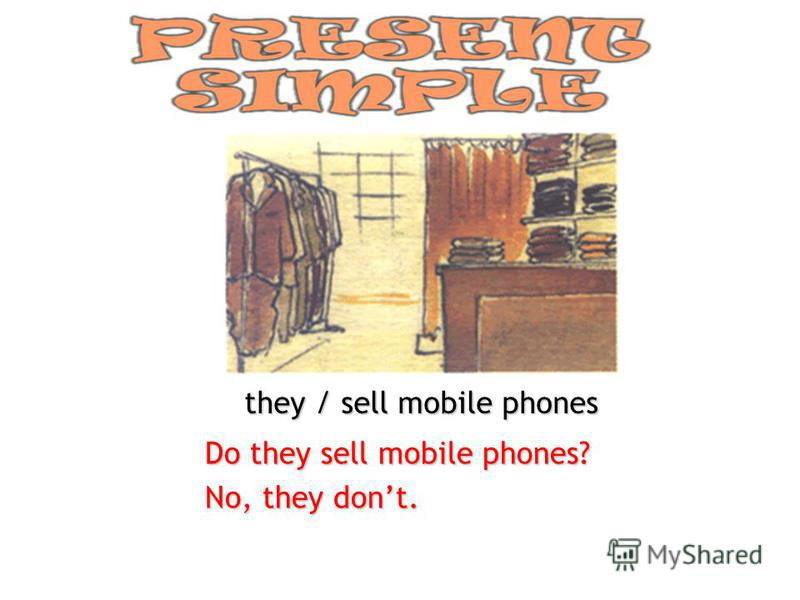 they / sell mobile phones Do they sell mobile phones? No, they dont.