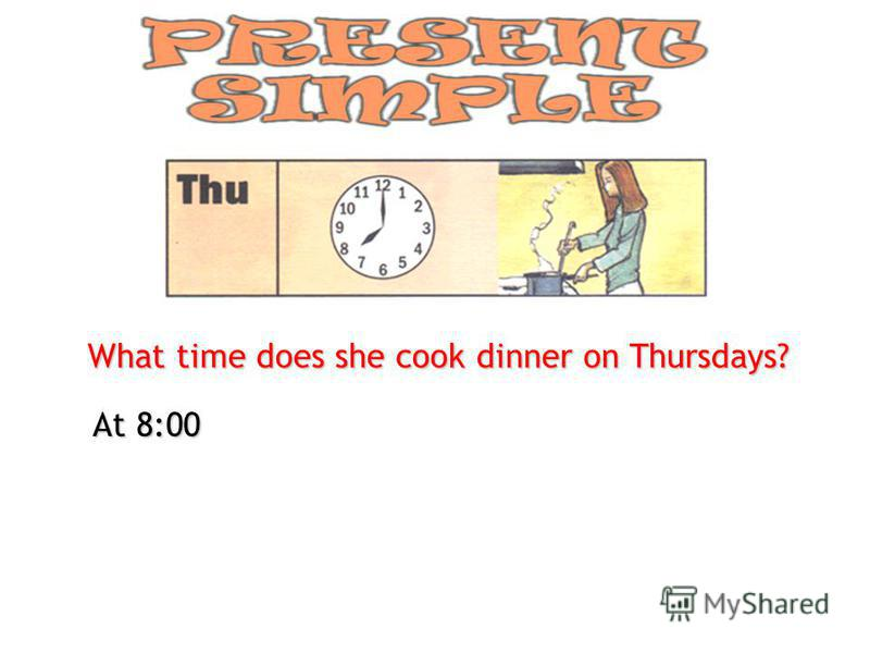 What time does she cook dinner on Thursdays? At 8:00
