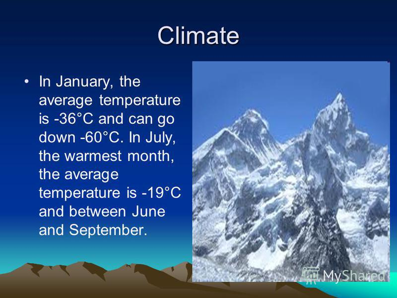 Climate In January, the average temperature is -36°C and can go down -60°C. In July, the warmest month, the average temperature is -19°C and between June and September.