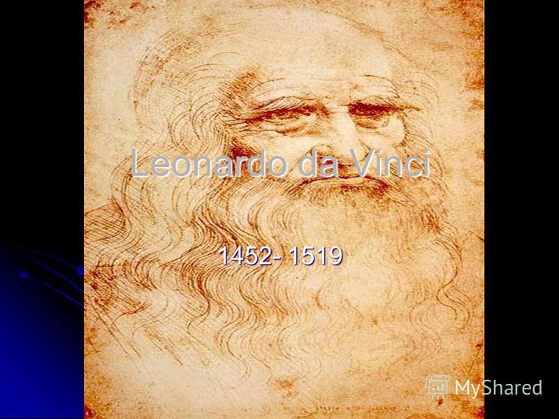 Leonardo da Vinci 1452- 1519