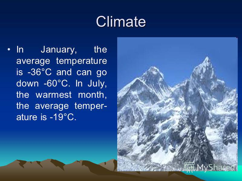 Climate In January, the average temperature is -36°C and can go down -60°C. In July, the warmest month, the average temper- ature is -19°C.