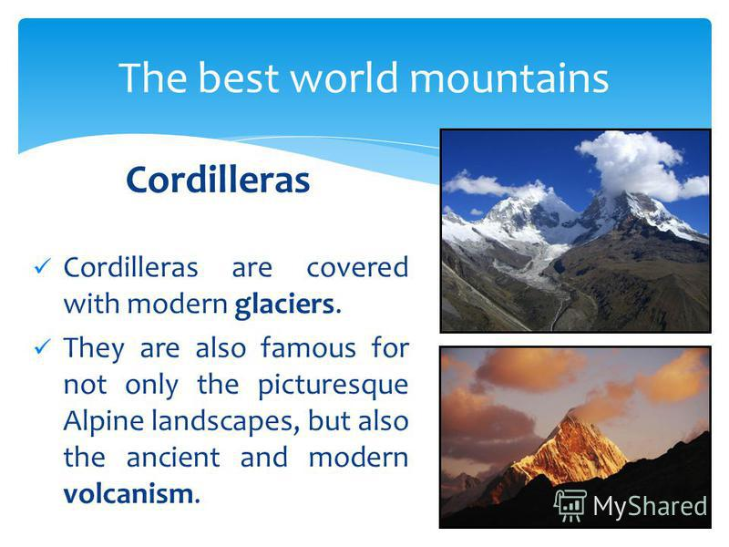 Cordilleras are covered with modern glaciers. They are also famous for not only the picturesque Alpine landscapes, but also the ancient and modern volcanism. The best world mountains Cordilleras