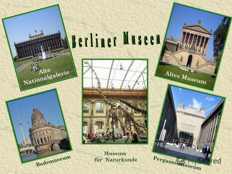 Bodemuseum Pergamonmuseum Altes Museum Alte Nationalgalerie Museum für Naturkunde