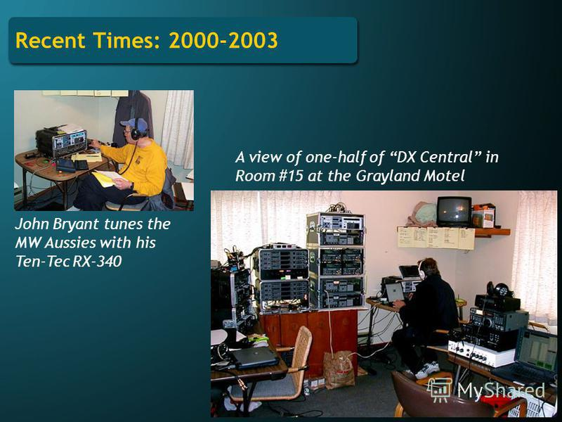 Recent Times: 2000-2003 John Bryant tunes the MW Aussies with his Ten-Tec RX-340 A view of one-half of DX Central in Room #15 at the Grayland Motel