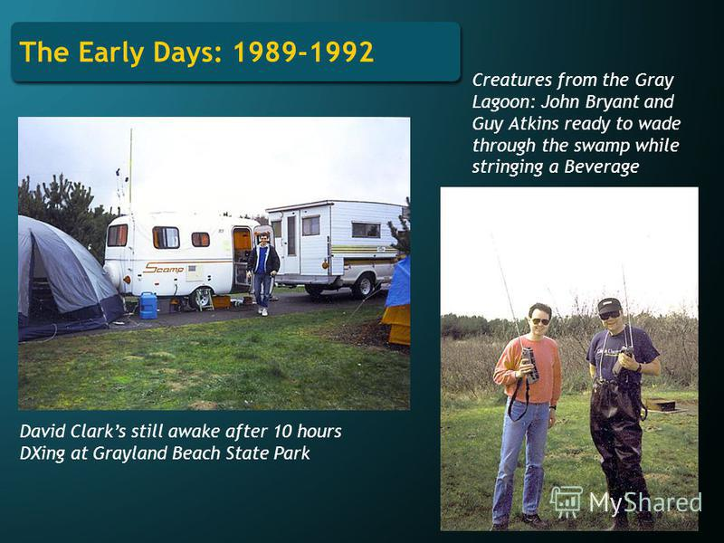 The Early Days: 1989-1992 David Clarks still awake after 10 hours DXing at Grayland Beach State Park Creatures from the Gray Lagoon: John Bryant and Guy Atkins ready to wade through the swamp while stringing a Beverage