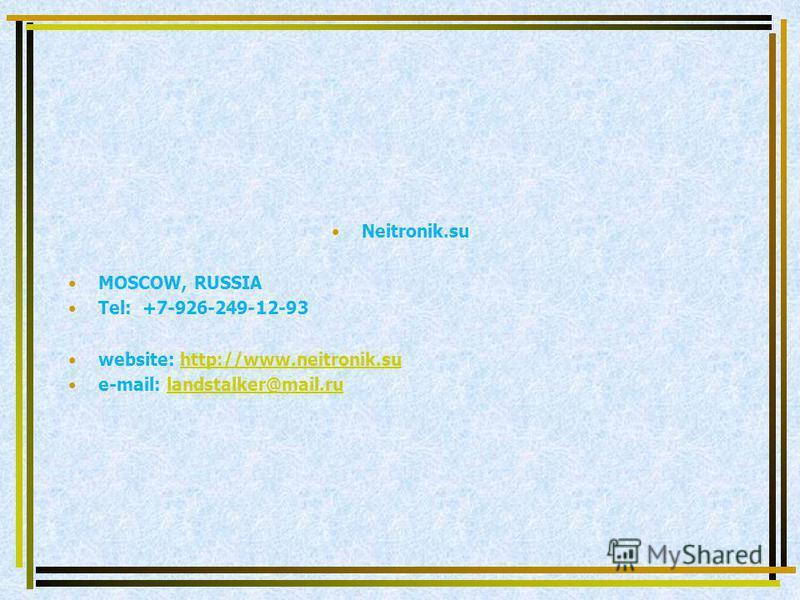 Neitronik.su MOSCOW, RUSSIA Tel: +7-926-249-12-93 website: http://www.neitronik.suhttp://www.neitronik.su e-mail: landstalker@mail.rulandstalker@mail.ru