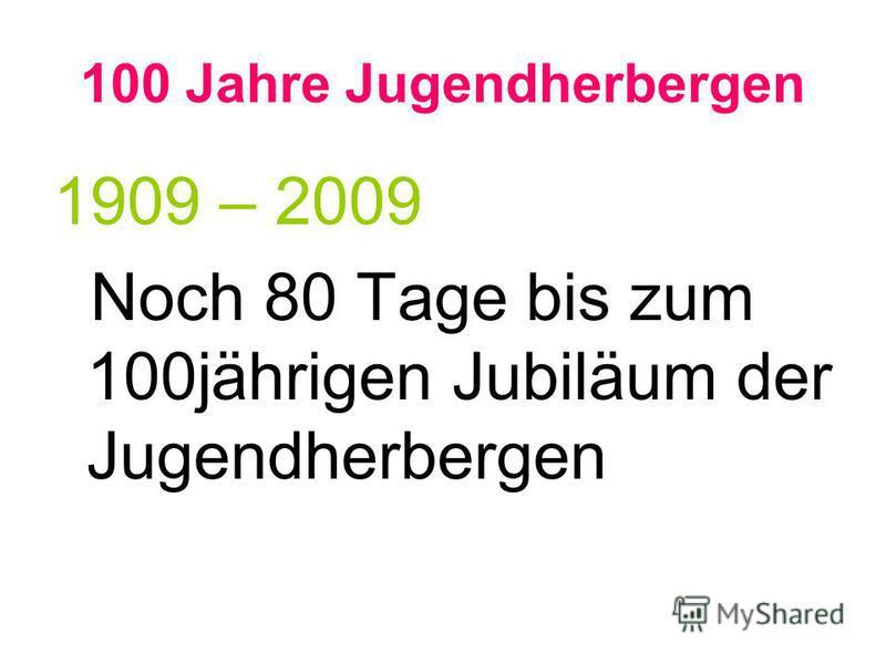 100 Jahre Jugendherbergen 1909 – 2009 Noch 80 Tage bis zum 100jährigen Jubiläum der Jugendherbergen