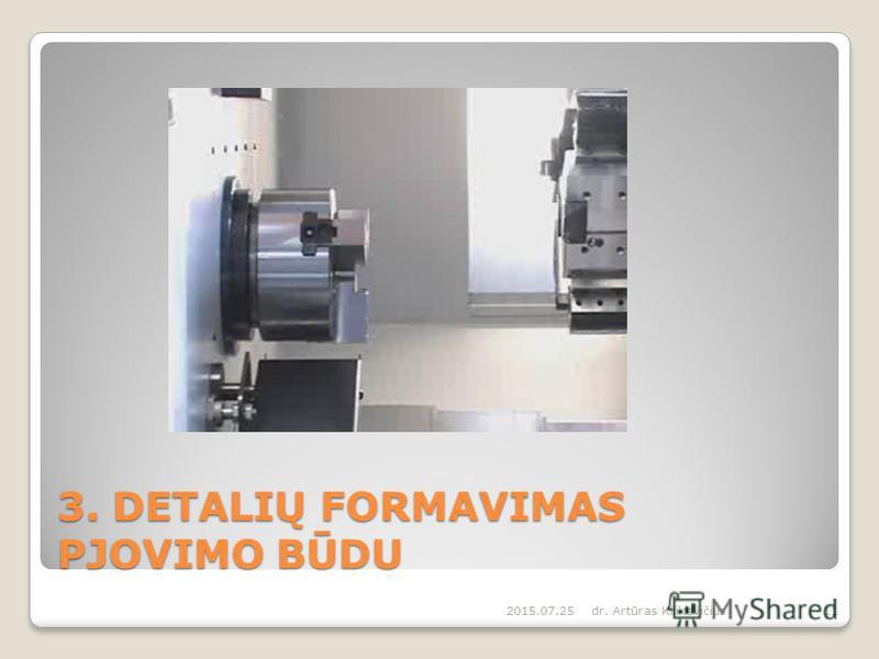 3. DETALIŲ FORMAVIMAS PJOVIMO BŪDU 2015.07.25dr. Artūras Kilikevičius11