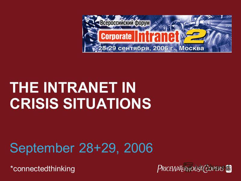 THE INTRANET IN CRISIS SITUATIONS September 28+29, 2006 *connectedthinking