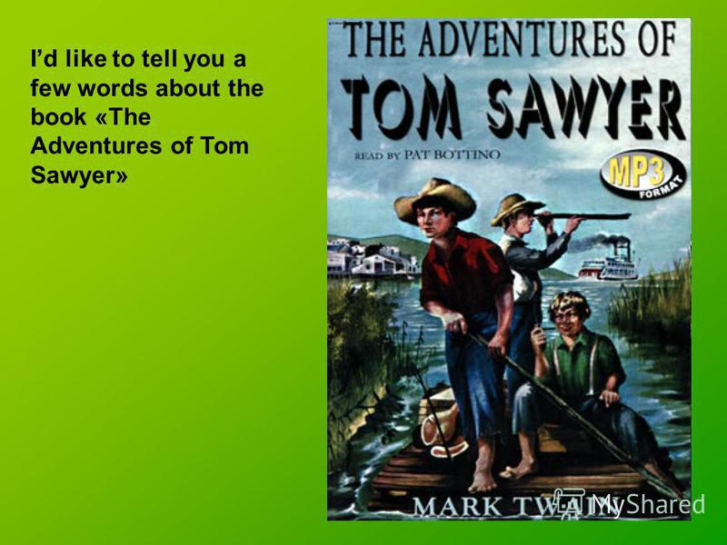 a short summary of the adventures of tom sawyer by mark twain Aunt polly searches and screams for tom sawyer: she wants to confront her nephew about some missing jam tom, however, is able to outwit his aunt and slips away but aunt polly loves him so much she cannot be too harsh with him she is concerned that he will play hooky that afternoon, and sure.