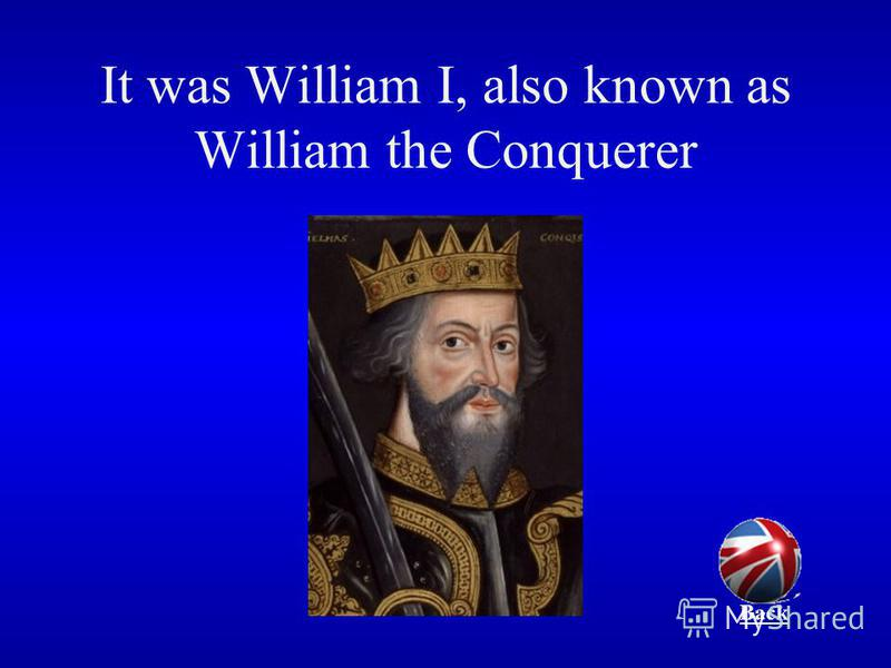 It was William I, also known as William the Conquerer Back